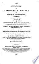The Influence of Tropical Climates on European Constitutions  To which is Now Added an Essay on Morbid Sensibility of the Stomach and Bowels as the     Cause     of Indigestion     Fourth Edition  Enlarged