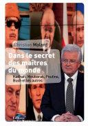 Dans le secret des Maîtres du monde. Kadhafi, Bush, Mitterrand, Poutine et les autres...