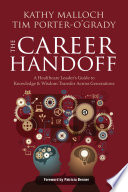 The Career Handoff  A Healthcare Leader   s Guide to Knowledge   Wisdom Transfer Across Generations