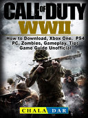 Call of Duty WWII How to Download, Xbox One, PS4, PC, Zombies, Gameplay, Tips, Game Guide Unofficial