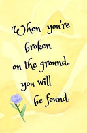 When You re Broken on the Ground  You Will Be Found