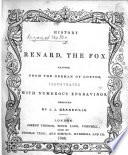 History of Renard  the Fox  Adapted from the German of Goethe  illustrated with numerous engravings  designed by J  J  Grandville
