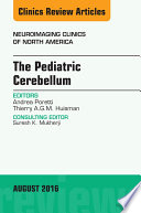 The Pediatric Cerebellum  An Issue of Neuroimaging Clinics of North America