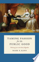 Taming Passion For The Public Good : founding of our nation, about whether political...