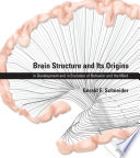 Brain structure and its origins : in development and in evolution of behavior and the mind /
