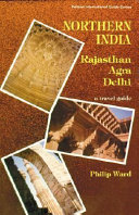 Northern India, Rajasthan, Agra, Delhi : the world, takes the reader to northwest...