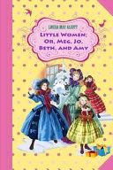 Little Women; Or, Meg, Jo, Beth, and Amy