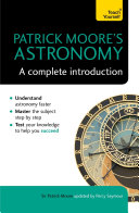 Patrick Moore s Astronomy  A Complete Introduction  Teach Yourself