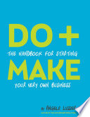 Do   Make  The Handbook for Starting Your Very Own Business