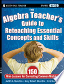 The Algebra Teacher s Guide to Reteaching Essential Concepts and Skills