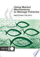 Using Market Mechanisms To Manage Fisheries Smoothing The Path
