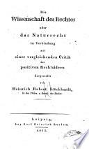 Die Wissenschaft des Rechtes oder das Naturrecht in Verbindung mit einer vergleichenden Critik der positiven Rechtsideen dargestellt von Heinrich Robert Stockhardt ...