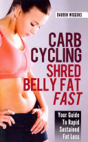 Carb Cycling Shred Belly Fat Fast
