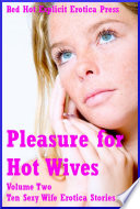 Pleasure for Hot Wives Volume Two: Ten Sexy Wife Erotica Stories