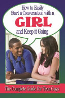 How to Easily Start a Conversation with a Girl and Keep It Going: The Complete Guide for Teen Guys