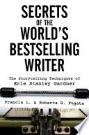Secrets Of The World S Bestselling Writer The Storytelling Techniques Of Erle Stanley Gardner