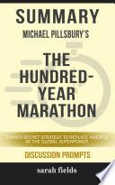Summary: Michael Pillsbury's The Hundred-Year Marathon : the hundred-year marathon: china's secret strategy...