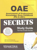 Oae Assessment of Professional Knowledge Early Childhood  Pk 3   001  Secrets Study Guide  Oae Test Review for the Ohio Assessments for Educators