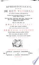 Aphrodisiacus  sive De lue venerea  continens omnia quaecumque hactenus de hac re sunt ab omnibus medicis conscripta