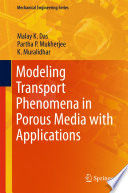 Modeling Transport Phenomena In Porous Media With Applications book
