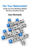 Fire Your Webmaster! : Create your own WordPress website and save yourself a fortune