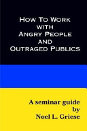 How to Work with Angry People and Outraged Publics