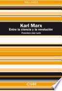 Karl Marx  Entre la ciencia y la revoluci  n