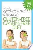 Getting Your Kid on a Gluten Free Casein Free Diet