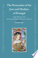 The Persecution of the Jews and Muslims of Portugal