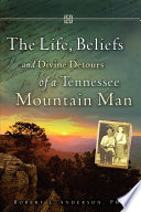 The Life  Beliefs and Divine Detours of a Tennessee Mountain Man