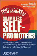Confessions Of Shameless Self Promoters Great Marketing Gurus Share Their Innovative Proven And Low Cost Marketing Strategies To Maximize Your Success