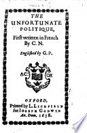 """The Unfortunate Politique (or the Life of Herod). First Written in French by C. N. (the Judicious and Eloquent Causinus.) Englished by G. P. [Extracted from """"La Cour Sainte.""""]"""