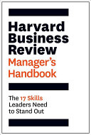 Harvard Business Review manager's handbook : the 17 skills leaders need to stand out.