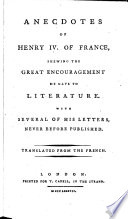 L'esprit d'Henri IV. Anecdotes of Henry IV. of France, shewing the great encouragement he gave to literature. With several of his letters, never before published. Translated from the French of L. L. Prault