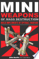 Mini Weapons of Mass Destruction  Build Implements of Spitball Warfare