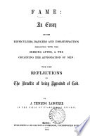 Fame  an essay on the difficulties  dangers and dissatisfaction connected with the seeking after    the obtaining the approbation of men  by a thinking labourer in the field of evangelical efforts