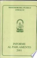 Informe del Defensor del Pueblo Andaluz al Parlamento de Andaluc  a sobre la gesti  n realizada durante 2001