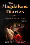 The Magdalene Diaries (Illustrated Deluxe Large Print Edition) Inspired by the Readings of Edgar Cayce, Mary Magdalene's Account of Her Time with Jesus