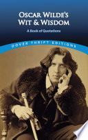Oscar Wilde s Wit and Wisdom