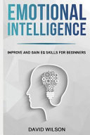 Emotional Intelligence Improve And Gain Eq Skills For Beginners