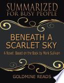 Beneath A Scarlet Sky Summarized For Busy People A Novel Based On The Book By Mark Sullivan