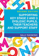 Supporting Key Stage 2 and 3 Dyslexic Pupils  their Teachers and Support Staff