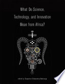 What Do Science Technology And Innovation Mean From Africa