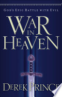 War In Heaven : how evil entered the world, was defeated...