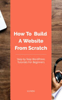 Build Your First WordPress Website Without Tears