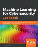 Machine Learning for Cybersecurity Cookbook: Over 80 Recipes on How to Implement Machine Learning Algorithms for Building Security Systems Using Python
