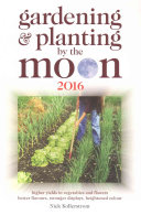 Gardening and Planting by the Moon 2016  Higher Yields in Vegetables and Flowers