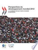 Perspectives du développement mondial 2012 La cohésion sociale dans un monde en mutation