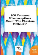 100 Common Misconceptions about the Phantom Tollbooth
