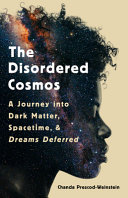 The disordered cosmos : a journey into dark matter, spacetime, and dreams deferred /